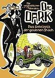 Die unglaublichen Fälle des Dr. Dark: Das Geheimnis der goldenen Stadt (Bd.1)