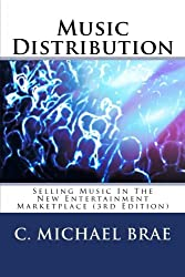 Music Distribution: Selling Music In The New Entertainment Marketplace: Volume 3