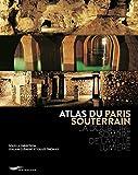 Atlas du Paris souterrain : La doublure sombre de la ville lumière