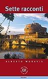 Sette racconti: Italienische Lektüre für das 3. und 4. Lernjahr. Mit Annotationen und Illustrationen (Easy Readers (Italienisch)) - Alberto Moravia