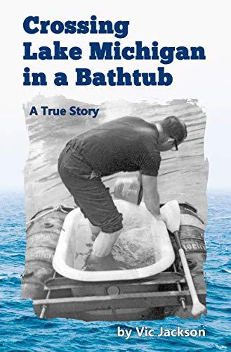 Crossing Lake Michigan in a Bathtub: A True Story (English Edition)