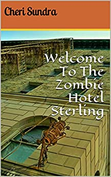 Welcome To The Zombie Hotel Sterling (English Edition) von [Sundra, Cheri]