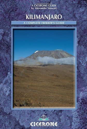 Kilimanjaro: A Complete Trekker's Guide: Preparations, Practicalities and Trekking Routes to the 'Roof of Africa': Preparation, Practicalities and Ascent Routes (Cicerone Mountain Walking) by Alexander Stewart (2004-09-01)