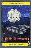 Günther Krupkat: Als die Götter starben - Utopischer Roman