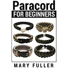 Paracord For Beginners: Learn The Basics Of This Simple Crafting Technique (English Edition)