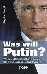 Was will Putin?: Wie durch Desinformation ein großer Konflikt in Europa provoziert werden soll