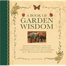 A Book of Garden Wisdom: Organic Gardening Hints, Tips and Folklore from Yesteryear, from Companion Planting to Compost
