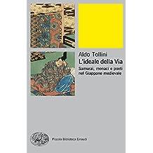 L'ideale della Via: Samurai, monaci e poeti nel Giappone medievale (Piccola biblioteca Einaudi. Nuova serie Vol. 672) (Italian Edition)