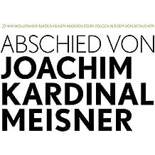 Abschied von Joachim Kardinal Meisner: Wir wollen hier in Köln keinem anderen Stern folgen als dem von Bethlehem