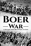 The Boer War: A History From Beginning to End