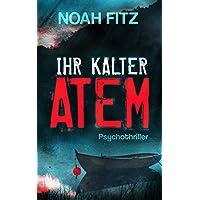 IHR KALTER ATEM     Psychothriller von Noah Fitz (Karl-Breuer-Thriller 1)