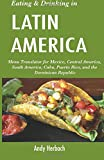 Eating & Drinking in Latin America: Menu Translator for Mexico, Central America, South America, Cuba, Puerto Rico, and the Dominican Republic