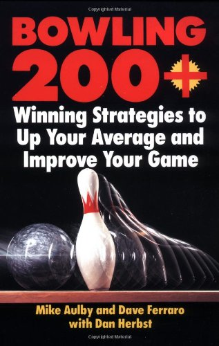 Bowling 200+: Winning Strategies to Up Your Average and Improve Your Game por Mike Aulby