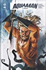 Aquaman Rebirth, tome 5 : Régicide par Williams
