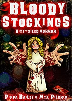 Bloody Stockings: Bite-sized Horror for Christmas by [Pilgrim, Myk, Bailey, Pippa]