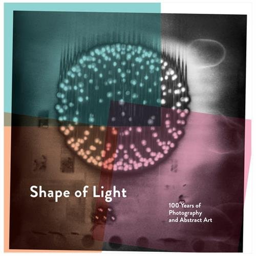 Shape of Light: 100 Years of Photography and Abstract Art (Abstract-sammlung)