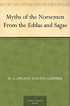 Myths of the Norsemen From the Eddas and Sagas (English Edition) par [Guerber, H. A. (Hélène Adeline)]