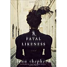 A Fatal Likeness: A Novel by Lynn Shepherd (2013-08-20)