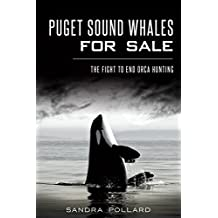 Puget Sound Whales for Sale: The Fight to End Orca Hunting (English Edition)