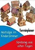 Nostalgie im Kinderzimmer: Spielzeug aus alten Tagen (Wandkalender 2013 DIN A4 hoch): Früher war alles besser (Monatskalender, 14 Seiten)