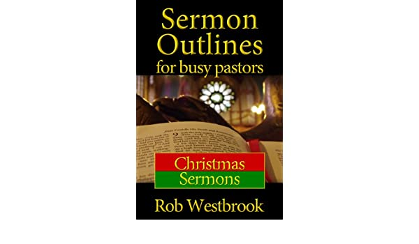 Christmas Sermon Outlines.Sermon Outlines For Busy Pastors Christmas Sermons Ebook Rob