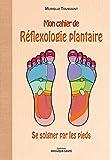 Mon cahier de réflexologie plantaire : Se soigner par les pieds