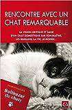 rencontre avec un chat remarquable pens? et ?crit par balthazar le chat