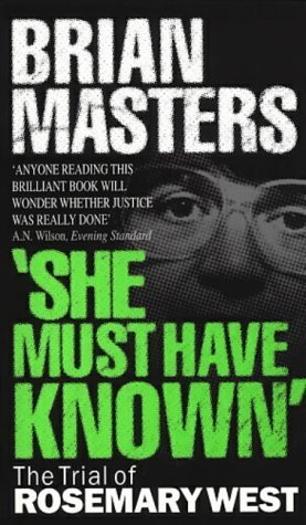 She Must Have Known: The Trial Of Rosemary West by Masters, Brian (1997) Paperback