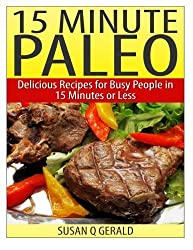 15 Minute Paleo: Delicious Recipes for Busy People in 15 Minutes or Less by Susan Q Gerald (2014-04-21)