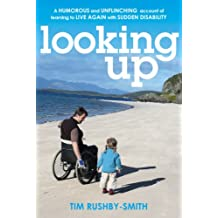 Looking Up: A Humorous and Unflinching Account of Learning to Live Again With Sudden Disability