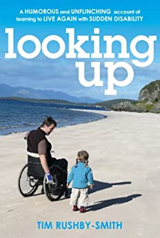 Looking Up: A Humorous and Unflinching Account of Learning to Live Again With Sudden Disability von [Rushby-Smith, Tim]