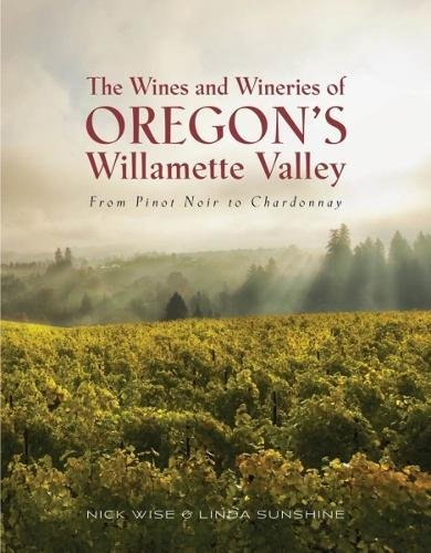 The Wines and Wineries of Oregon's Willamette Valleu: From Pinot to Chardonnay