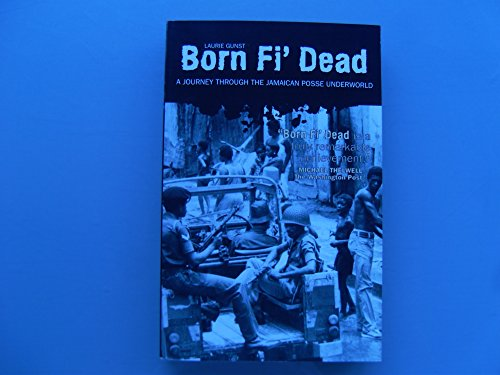 Born Fi' Dead: A Journey Through the Jamaican Posse Underworld