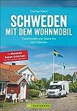 Schweden mit dem Wohnmobil: Traumrouten von Skåne bis zum Siljansee, der Schweden Wohnmobil Reiseführer inkl - neue Hafenstellplätze - Thomas Kliem