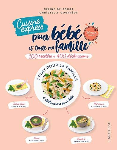 Cuisine express pour bébé et toute ma famille: 100 recettes + 400 déclinaisons