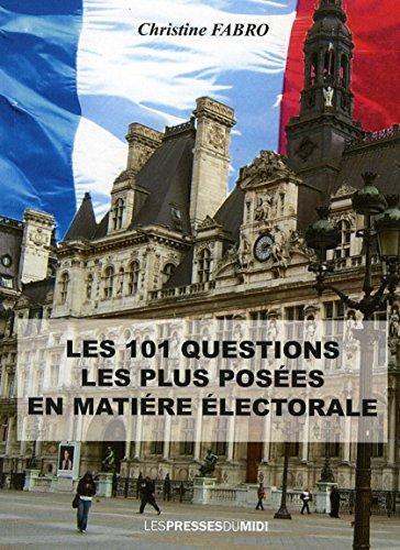 Les 101 questions les plus posees en matière electorale par Fabro Christine