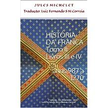 História da França - Tomo II - Livros III e IV (anos 987 - 1270) (Portuguese Edition)