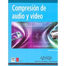Compresion de Audio Y Video/A Practical Guide to Video And Audio Compression: From Sprockets to Rasters to Macro Blocks (Medios Digitales y Creatividad/Digital and Creativity Means)