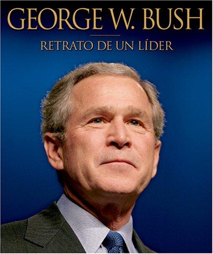 George W. Bush: Retrato De Un Lider/portrait of a Leader