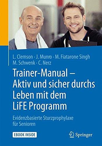 Trainer-Manual - Aktiv und sicher durchs Leben mit dem LiFE Programm: Evidenzbasierte Sturzprophylaxe für Senioren