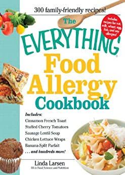 The Everything Food Allergy Cookbook: Prepare easy-to-make meals--without nuts, milk, wheat, eggs, fish or soy (Everything®) by [Larsen, Linda]