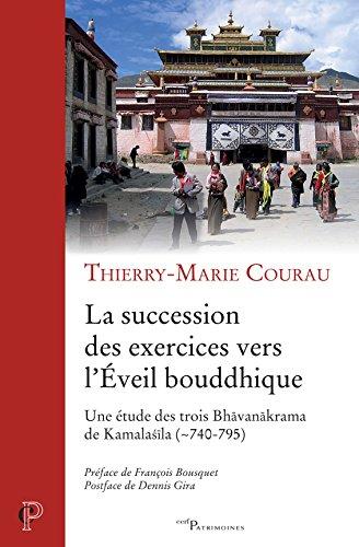 La succession des exercices vers l'Eveil bouddhique : Une étude des trois Bhavanakrama de Kamalasila (740-795)