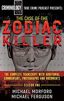 THE CASE OF THE ZODIAC KILLER: The Complete Transcript With Additional Commentary, Photographs And Documents (Criminology Podcast Season One) (English Edition) de [Morford, Michael, Ferguson, Michael]
