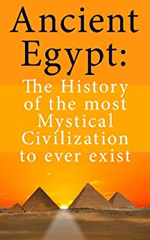 Ancient Egypt: The History of the most Mystical Civilization to ever exist by [Redfield, Albert]