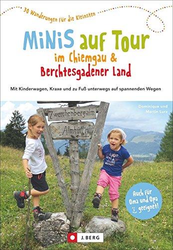 Minis auf Tour im Chiemgau & Berchtesgadener Land: 30 Wanderungen für die Kleinsten
