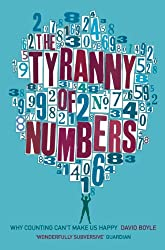 The Tyranny of Numbers: Why Counting Can't Make Us Happy: Why Counting Can't Make Us Happy
