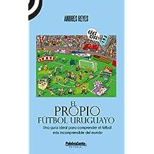 El propio fútbol uruguayo (Spanish Edition)