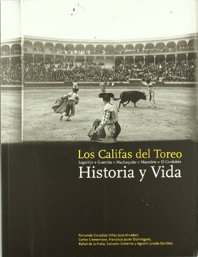 Los Califas del Toreo. Historia y Vida: Lagartijo, Guerrita, Machaquito, Manolete, El cordobés