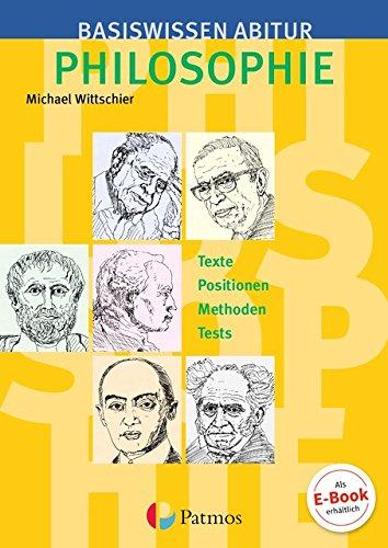 Basiswissen Abitur Philosophie - Abitur 2019/2020: Basiswissen Abitur Philosophie: Texte - Positionen - Methoden - Tests. Prüfungswissen