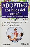 Adoptivo Los Hijos De Corazon/adoptive Childs of the Heart: Guia de orientacion para los padres que adoptan/Orientation Guide for Parents that Adopts